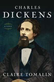 Charles Dickens: A Life Claire Tomalin