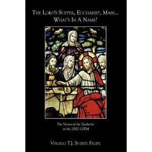 The Lords Supper, Eucharist, Mass  Whats In A Name?: The Names of
