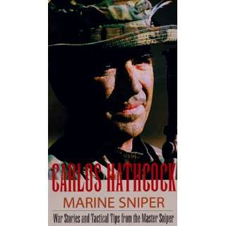 Carlos Hathcock: Marine Sniper: War Stories and Tactical Tips from the