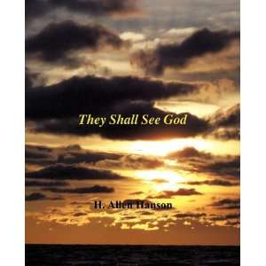 They Shall See God (9781609570149) H. Allen Hanson Books