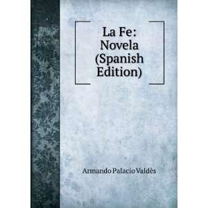 com La Fe Novela (Spanish Edition) Armando Palacio Valdès Books