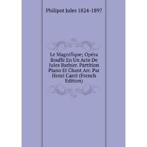Le Magnifique; Opéra Bouffe En Un Acte De Jules Barbier