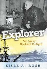 Explorer The Life of Richard E. Byrd, (0826217826), Lisle A. Rose