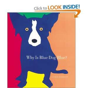 Why Is Blue Dog Blue?: George Rodrigue, Bruce Goldstone: Books