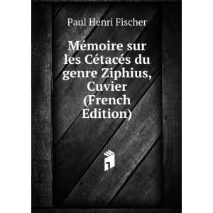 du genre Ziphius, Cuvier (French Edition): Paul Henri Fischer: Books