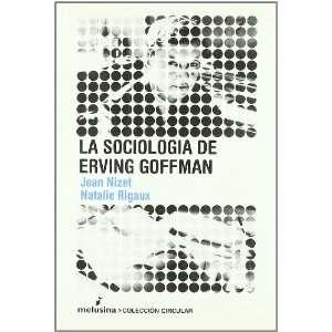 : SOCIOLOGIA DE ERVING GOFFMAN, LA (9788496614048): Jean Nizet: Books