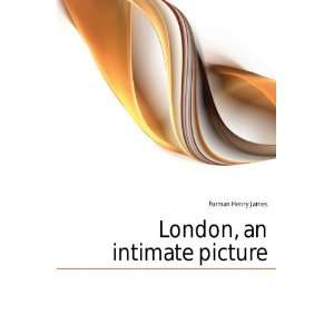 London, an intimate picture: Forman Henry James: Books
