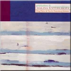 Galina Ustvolskaya Preludes & Compositions Galina Ustvolskaya