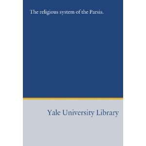 The religious system of the Parsis. (9781454578970