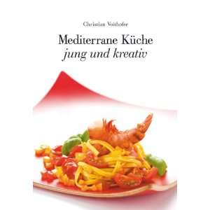 Küche, jung und kreativ (9783702012250): Christian Voithofer: Books