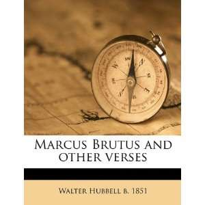 Marcus Brutus and other verses (9781175611673) Walter Hubbell Books