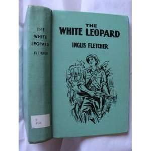 The White Leopard: a Tale of The African Bush: Inglis Fletcher: Books