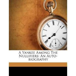 A Yankee Among The Nullifiers: An Auto biography