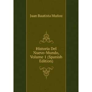 Historia Del Nuevo Mundo, Volume 1 (Spanish Edition) Juan