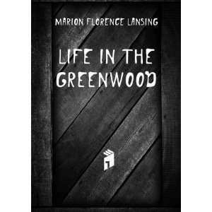 Life in the greenwood Lansing Marion Florence 1883  Books