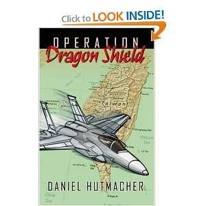 Operation Dragon Shield (9780741422545) Daniel Hutmacher