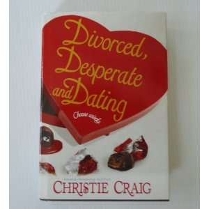 Divorced, Desparate and Dating: Christie Craig: 9781607514060: