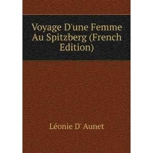une Femme Au Spitzberg (French Edition) Léonie D Aunet Books