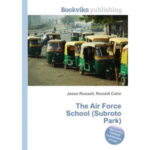 The Air Force School (Subroto Park): Ronald Cohn Jesse Russell: Books