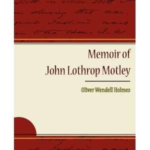 John Lothrop Motley (9781438526935): Sr. Oliver Wendell Holmes: Books