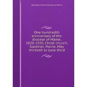 of the diocese of Maine, 1820 1920,: Episcopal Church. Diocese