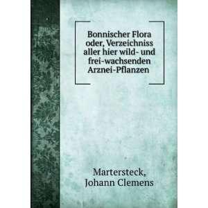 und frei wachsenden Arznei Pflanzen: Johann Clemens Martersteck: Books