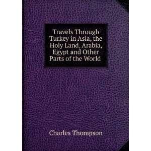 ravels hrough urkey in Asia, he Holy Land, Arabia