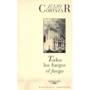 Todos los fuegos el fuego (Spanish Edition) (9789681902582