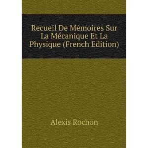 La Mécanique Et La Physique (French Edition) Alexis Rochon Books