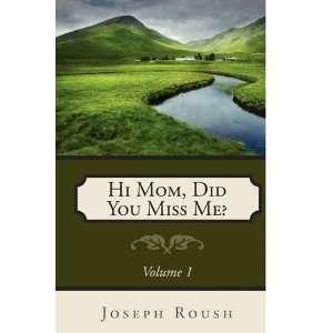 Hi Mom, Did You Miss Me? (9781414113951) Joseph Roush