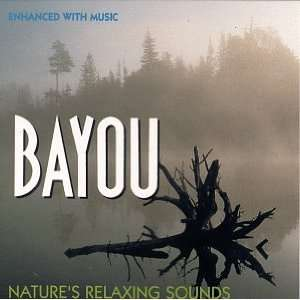 Bayou Natures Relaxing Sounds Natures Relaxing Sounds Music