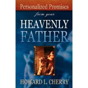 from your Heavenly Father (9781604776492) Howard L. Cherry Books