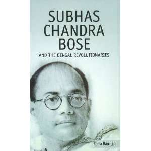 Subhas Chandra Bose and the Bengal Revolutionaries