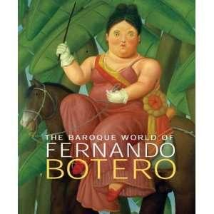 The Baroque World of Fernando Botero  John Sillevis, David