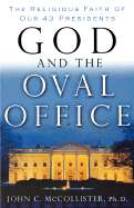 God and the Oval Office: The Religious Faith of Our 43 Presidents by