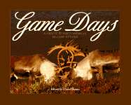 Game Days A Tribute to North American Big Game Hunting
