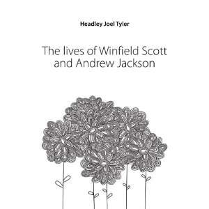 The lives of Winfield Scott and Andrew Jackson Headley