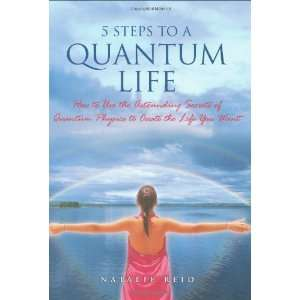 Steps to a Quantum Life How to Use the Astounding Secrets of Quantum