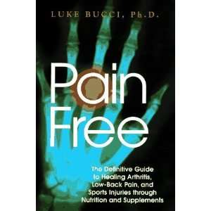 Pain Free The Definitive Guide to Healing Arthritis, Low back Pain