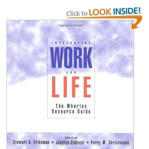 Integrating Work and Life The Wharton Resource Guide