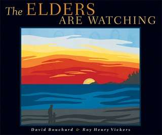 The Elders Are Watching by David Bouchard, Roy Henry Vickers