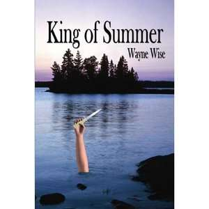 King of Summer, Wise, Wayne ARCHIVE