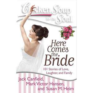 Chicken Soup for the Soul Here Comes the Bride 101 Stories of Love